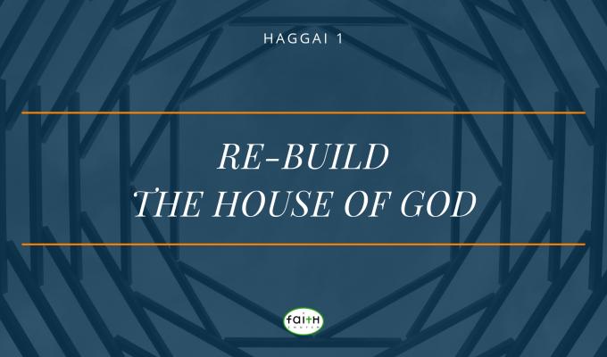 SERMON – JANUARY 20, 2019 – RE-BUILD THE HOUSE OFGOD