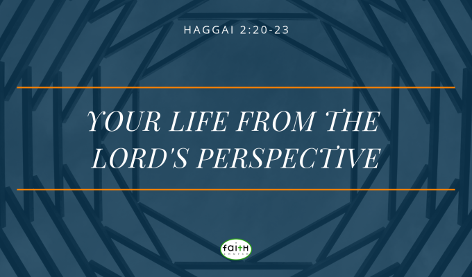 SERMON – FEBRUARY 17, 2019 – YOUR LIFE FROM THE LORD'SPERSPECTIVE