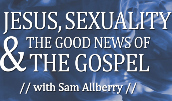 Event – Jesus, Sexuality and the Good News of the Gospel (May 25, 2019)