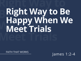 Right Way to Be Happy When We Meet Trials (James1:2-4)